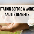 Meditation Before a Workout and Its Benefits